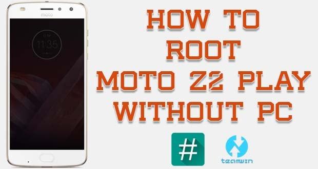 Root Motorola Moto Z2 Play Without PC