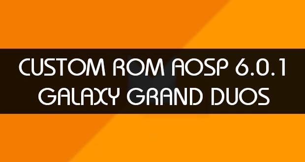 custom rom aosp grand duos