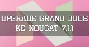 Upgrade Galaxy Grand Duos ke Nougat