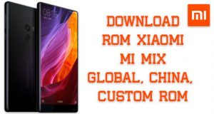 Download ROM Xiaomi Mi MIX Terbaru [CusROM, Global/China, Developer