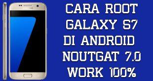 Cara Root Samsung Galaxy S7 di Nougat