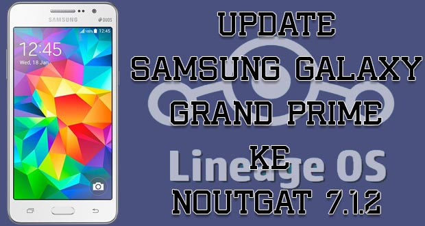 Upgrade Samsung Galaxy Grand Prime ke Nougat