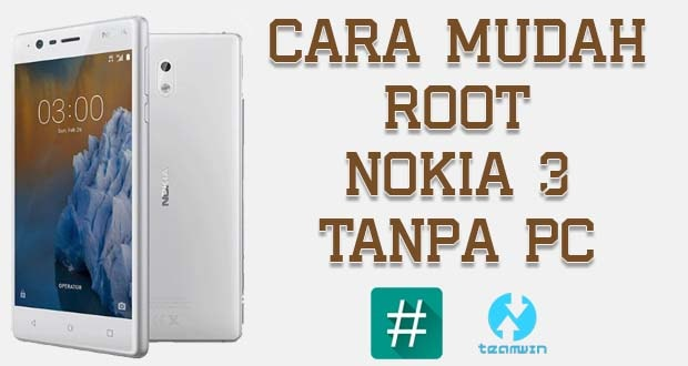 Cara Root Nokia 3 Tanpa PC