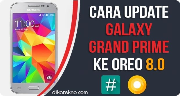 Update Samsung Galaxy Grand Prime ke Oreo