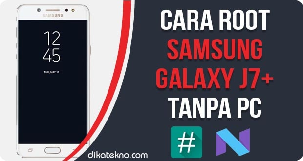 Root Samsung Galaxy J7 Plus Tanpa PC