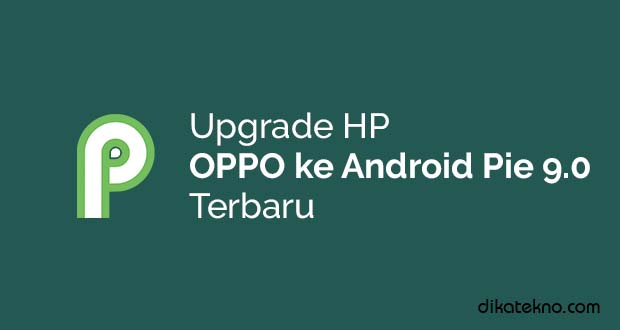Upgrade Hp Oppo ke Android Pie