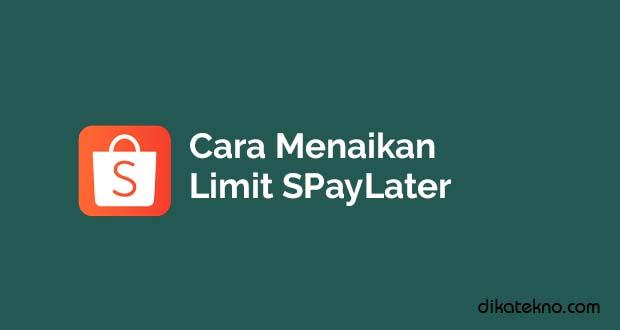 Menaikan Limit SPayLater