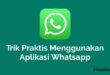 Trik Praktis Menggunakan Aplikasi Whatsapp
